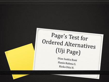 Page's Test for Ordered Alternatives (Uji Page) Dian Saskia Bani Hanin Rahma S. Rieko Dita H.