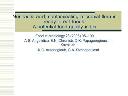 Non-lactic acid, contaminating microbial flora in ready-to-eat foods: A potential food-quality index Food Microbiology 23 (2006) 95–100 A.S. Angelidisa,