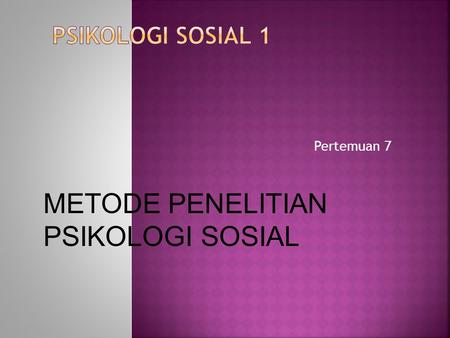 Pertemuan 7 METODE PENELITIAN PSIKOLOGI SOSIAL. 1. Scientific Method 2. Basic vs Applied Research 3. Pendekatan Penelitian Dalam Ilmu Perilaku/ Psikologi.