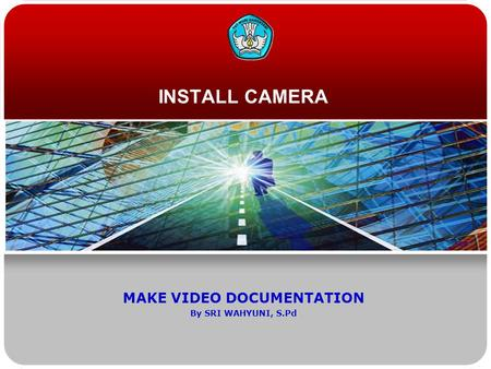 INSTALL CAMERA MAKE VIDEO DOCUMENTATION By SRI WAHYUNI, S.Pd.