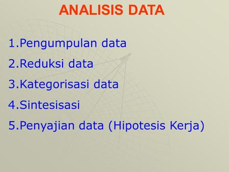 ANALISIS DATA Pengumpulan data Reduksi data Kategorisasi data
