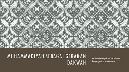 MUHAMMADIYAH SEBAGAI GERAKAN DAKWAH Muhammadiyah as an Islamic Propagation Movement.