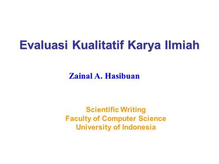 Evaluasi Kualitatif Karya Ilmiah Scientific Writing Faculty of Computer Science University of Indonesia Zainal A. Hasibuan.
