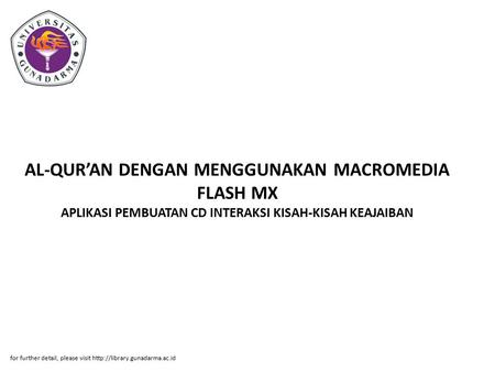 AL-QUR'AN DENGAN MENGGUNAKAN MACROMEDIA FLASH MX APLIKASI PEMBUATAN CD INTERAKSI KISAH-KISAH KEAJAIBAN for further detail, please visit http://library.gunadarma.ac.id.