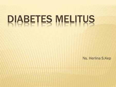 Diabetes melitus Ns. Herlina S.Kep.