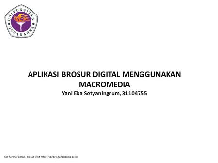 APLIKASI BROSUR DIGITAL MENGGUNAKAN MACROMEDIA Yani Eka Setyaningrum, 31104755 for further detail, please visit