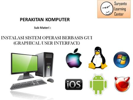 INSTALASI SISTEM OPERASI BERBASIS GUI (GRAPHICAL USER INTERFACE) PERAKITAN KOMPUTER Sub Materi :