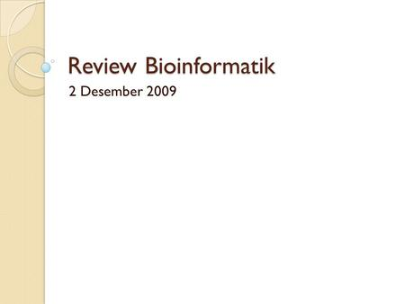Review Bioinformatik 2 Desember 2009. Data & Website Bioinformatika.