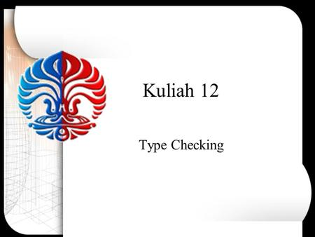 Kuliah 12 Type Checking. Macam Macam-macam checking pada compiler: –Type checking: operand harus sesuai dengan operator –Flow of control checking: break.