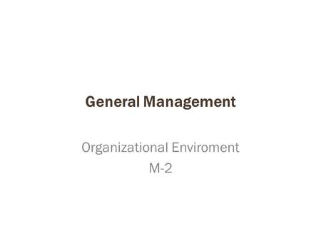 General Management Organizational Enviroment M-2.
