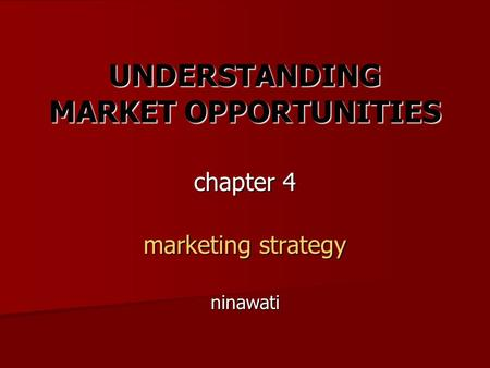 UNDERSTANDING MARKET OPPORTUNITIES chapter 4 marketing strategy ninawati.