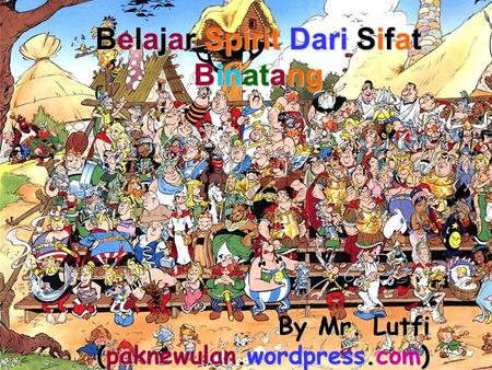 Belajar Spirit Dari Sifat Binatang By Mr. Lutfi (paknewulan.wordpress.com)