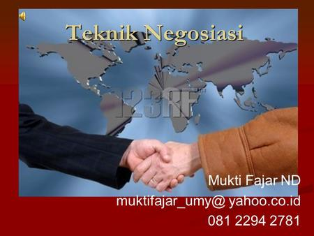 Teknik Negosiasi Mukti Fajar ND yahoo.co.id 081 2294 2781.