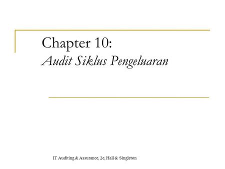 Chapter 10: Audit Siklus Pengeluaran IT Auditing & Assurance, 2e, Hall & Singleton.