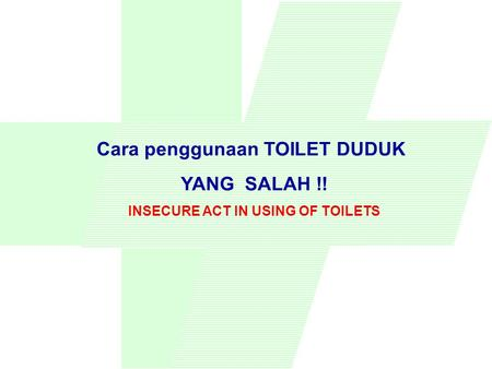 Cara penggunaan TOILET DUDUK INSECURE ACT IN USING OF TOILETS