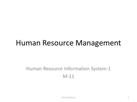 Human Resource Management Human Resource Information System-1 M-11 1Tony Soebijono.