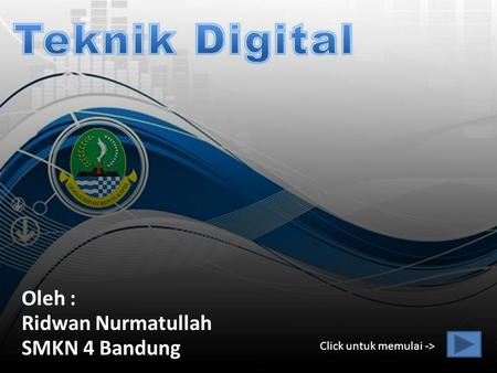 Pembelajaran Interaktif Teknik Digital KD Konsep Logika Konsep Logika Gerbang AND Gerbang AND Gerbang OR Gerbang NOT Evaluasi SMKN 4.