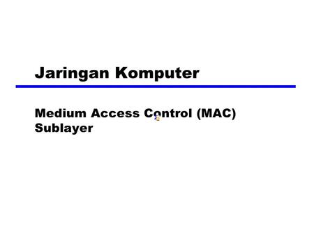 Jaringan Komputer Medium Access Control (MAC) Sublayer.