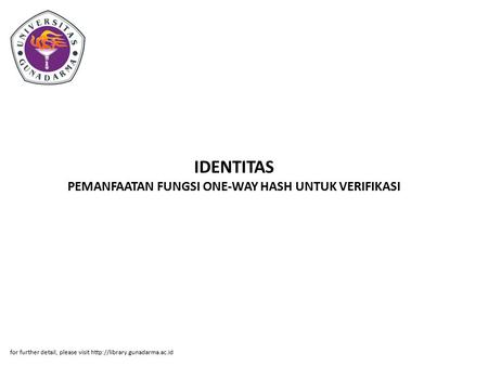 IDENTITAS PEMANFAATAN FUNGSI ONE-WAY HASH UNTUK VERIFIKASI for further detail, please visit