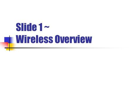 Slide 1 ~ Wireless Overview. Course Objective Wireless Overview. Wireless dan Wireline. Revolusi Selular. Pembagian kelompok.