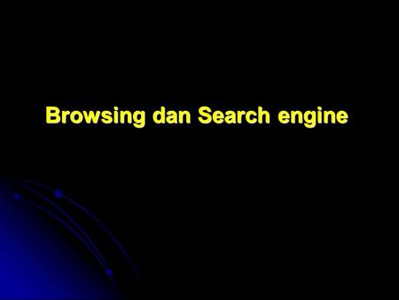 Browsing dan Search engine
