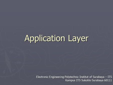 Application Layer Electronic Engineering Polytechnic Institut of Surabaya – ITS Kampus ITS Sukolilo Surabaya 60111.