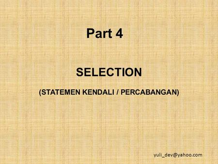 Part 4 SELECTION (STATEMEN KENDALI / PERCABANGAN)