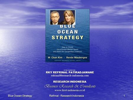 Refrinal - Research Indonesia 1 Blue Ocean Strategy Di Tulis Kembali oleh : RKY REFRINAL PATIRADJAWANE RESEARCH INDONESIA.