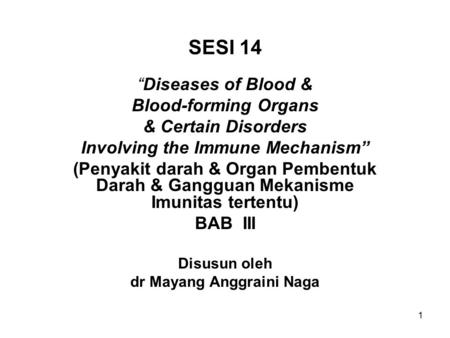 "1 SESI 14 ""Diseases of Blood & Blood-forming Organs & Certain Disorders Involving the Immune Mechanism"" (Penyakit darah & Organ Pembentuk Darah & Gangguan."