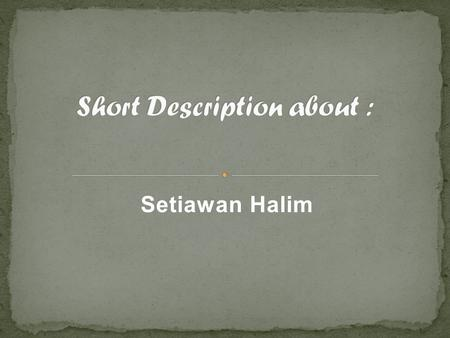 "Setiawan Halim. Something about ""Setiawan Halim"" Hobby ""Awan"" Love, Love."