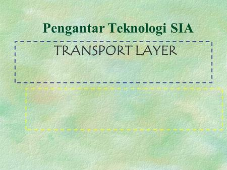 Pengantar Teknologi SIA TRANSPORT LAYER. Pendahuluan Model referensi OSI (Open System Interconnection) menggambarkan bagaimana informasi dari suatu software.