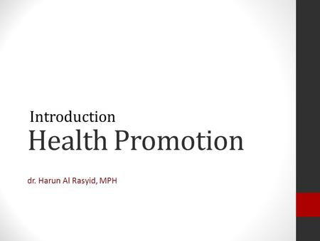 Health Promotion Introduction dr. Harun Al Rasyid, MPH.