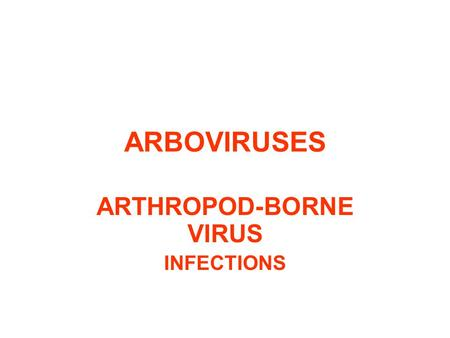 ARTHROPOD-BORNE VIRUS INFECTIONS