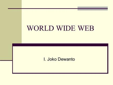WORLD WIDE WEB I. Joko Dewanto.