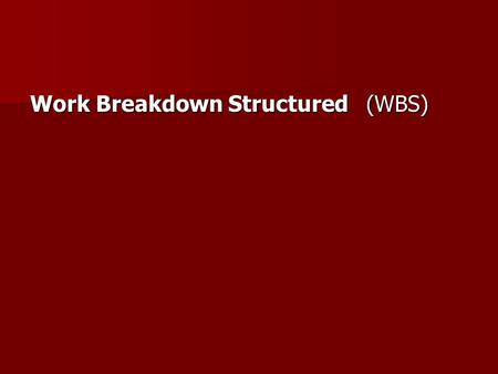 Work Breakdown Structured (WBS). 0 2341 2.12.23.11.24.11.13.2 Level 0 Level 1 Level 2 4.2.