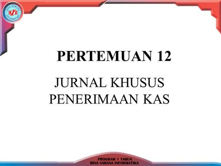 PERTEMUAN 12 JURNAL KHUSUS PENERIMAAN KAS.  Journal khusus penerimaan Kas (Cash Received Journal) adalah jurnal yang digunakan untuk mencatat semua transaksi.