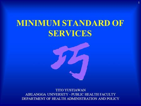 MINIMUM STANDARD OF SERVICES TITO YUSTIAWAN AIRLANGGA UNIVERSITY - PUBLIC HEALTH FACULTY DEPARTMENT OF HEALTH ADMINISTRATION AND POLICY 1.
