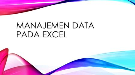 MANAJEMEN DATA PADA EXCEL. SUBJECT SORT FILTER FORM VALIDATION SUBTOTALS CHARTS PIVOT TABLE PIVOT CHART.