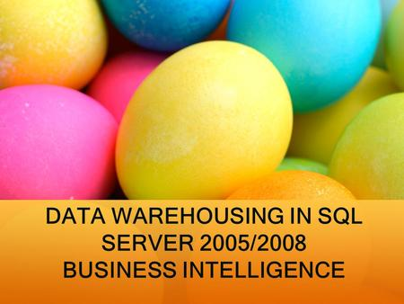 DATA WAREHOUSING IN SQL SERVER 2005/2008 BUSINESS INTELLIGENCE.