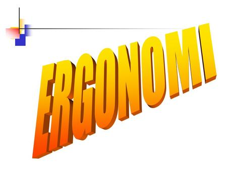 ERGONOMI 1 ERGONOMI= HUMAN ENGINEERING HUMAN FACTORS ENGINEERING ENGINEERING PSYCHOLOGY.