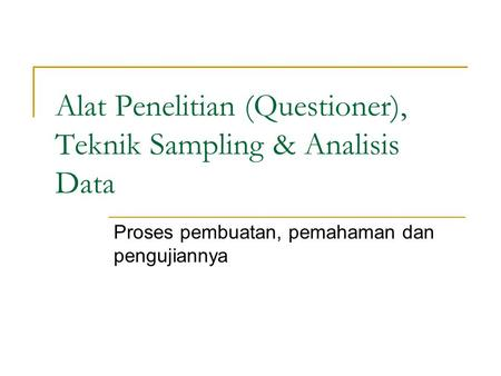 Alat Penelitian (Questioner), Teknik Sampling & Analisis Data