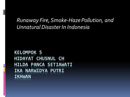 Runaway Fire, Smoke-Haze Pollution, and Unnatural Disaster In Indonesia.