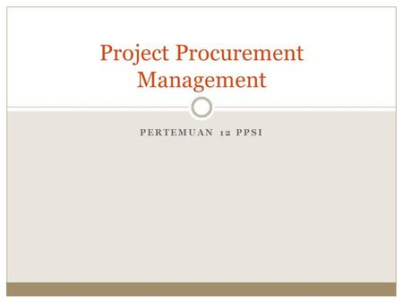 PERTEMUAN 12 PPSI Project Procurement Management.