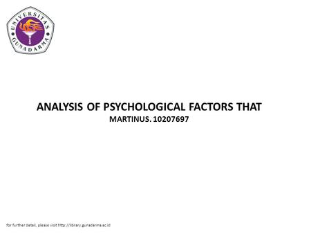 ANALYSIS OF PSYCHOLOGICAL FACTORS THAT MARTINUS. 10207697 for further detail, please visit