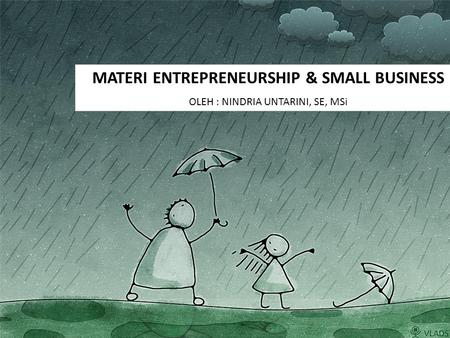 MATERI ENTREPRENEURSHIP & SMALL BUSINESS OLEH : NINDRIA UNTARINI, SE, MSi 1.