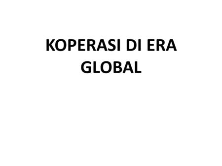 KOPERASI DI ERA GLOBAL.