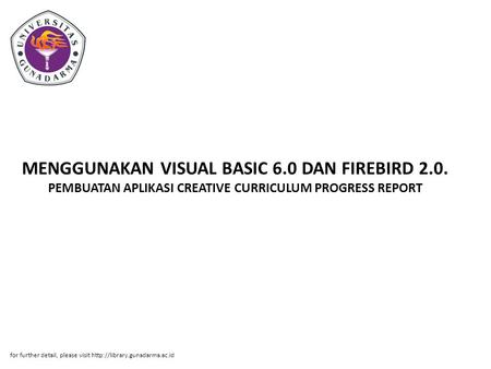 MENGGUNAKAN VISUAL BASIC 6.0 DAN FIREBIRD 2.0. PEMBUATAN APLIKASI CREATIVE CURRICULUM PROGRESS REPORT for further detail, please visit