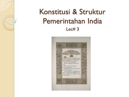 Konstitusi & Struktur Pemerintahan India Lec# 3. Constitution's Preamble WE, THE PEOPLE OF INDIA, having solemnly resolved to constitute India into a.
