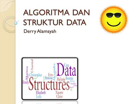 ALGORITMA DAN STRUKTUR DATA Derry Alamsyah. Simple is beauty.