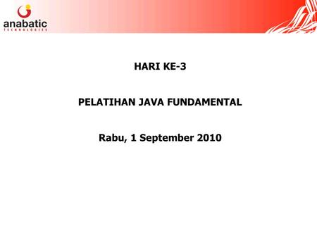 HARI KE-3 PELATIHAN JAVA FUNDAMENTAL Rabu, 1 September 2010.